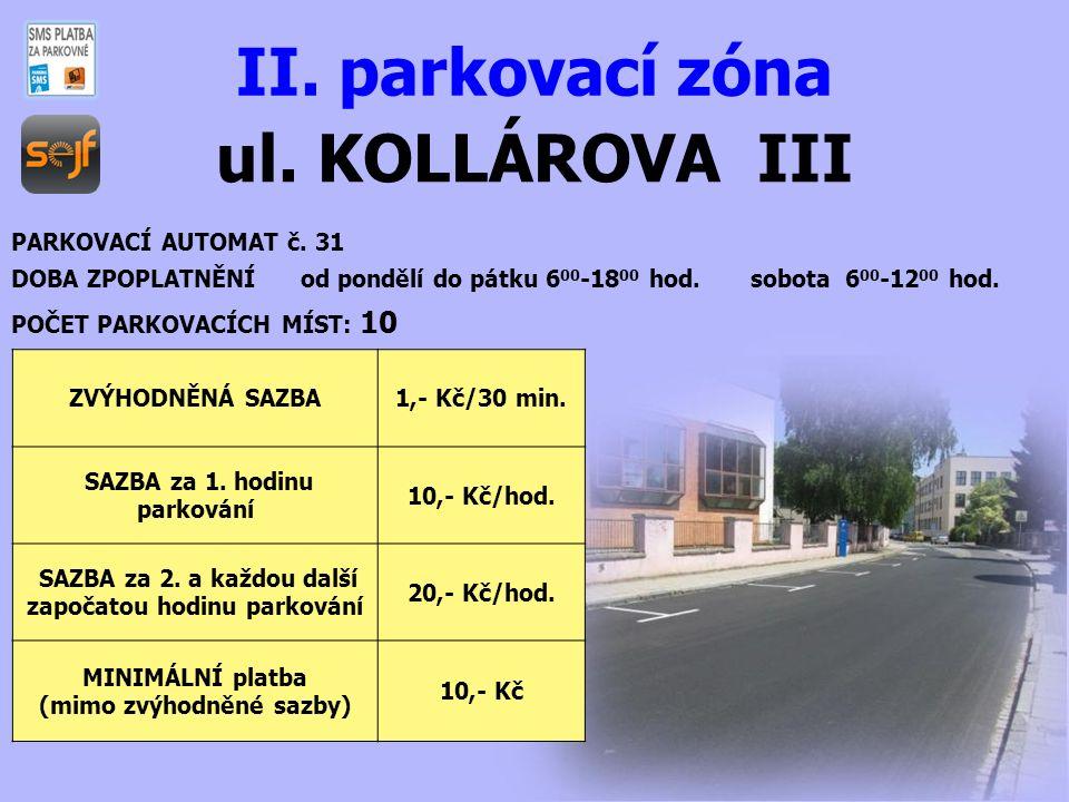 ul. KOLLÁROVA III II. parkovací zóna PARKOVACÍ AUTOMAT č. 31 DOBA ZPOPLATNĚNÍ od pondělí do pátku 6 00 -18 00 hod. sobota 6 00 -12 00 hod. POČET PARKO