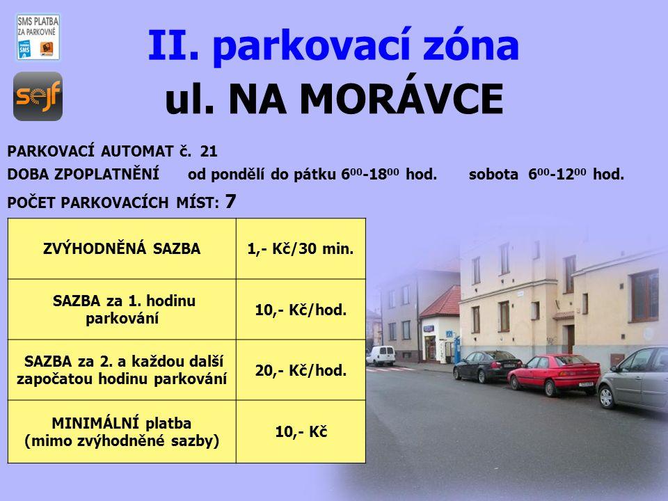 ul. NA MORÁVCE II. parkovací zóna PARKOVACÍ AUTOMAT č. 21 DOBA ZPOPLATNĚNÍ od pondělí do pátku 6 00 -18 00 hod. sobota 6 00 -12 00 hod. POČET PARKOVAC