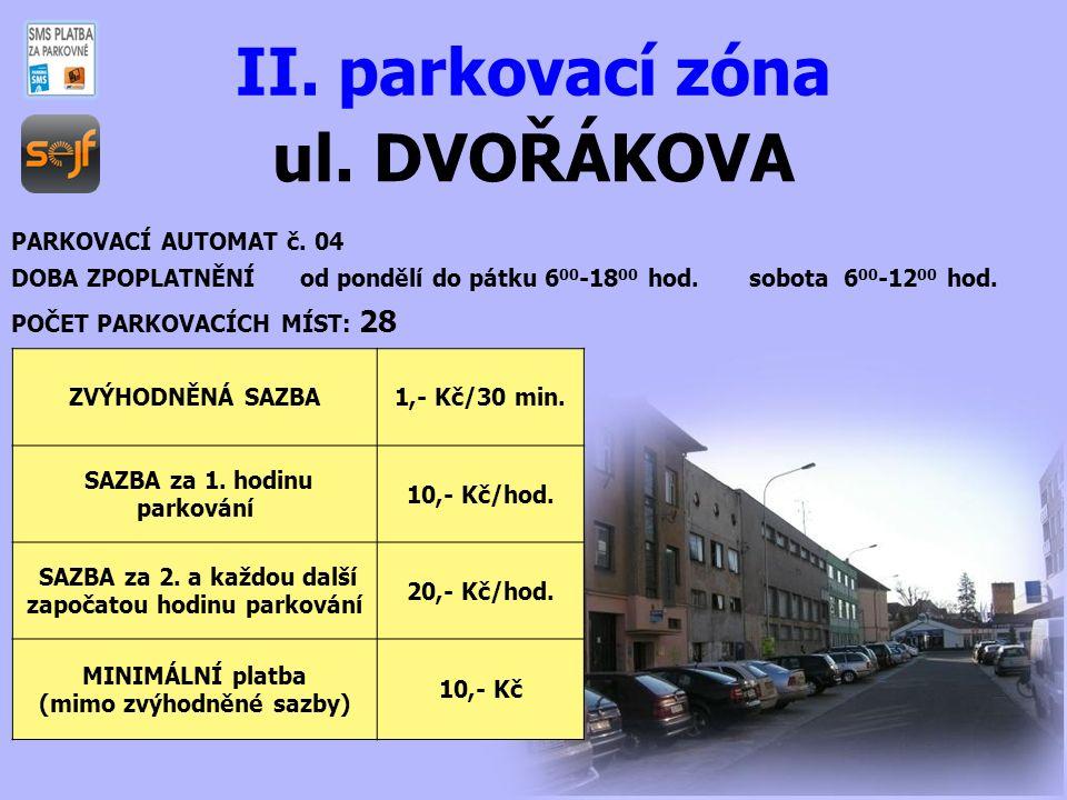 ul. DVOŘÁKOVA II. parkovací zóna PARKOVACÍ AUTOMAT č. 04 DOBA ZPOPLATNĚNÍ od pondělí do pátku 6 00 -18 00 hod. sobota 6 00 -12 00 hod. POČET PARKOVACÍ
