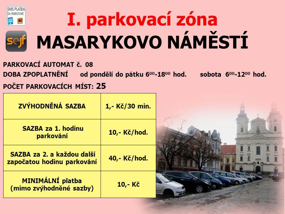 MASARYKOVO NÁMĚSTÍ I. parkovací zóna PARKOVACÍ AUTOMAT č. 08 DOBA ZPOPLATNĚNÍ od pondělí do pátku 6 00 -18 00 hod. sobota 6 00 -12 00 hod. POČET PARKO