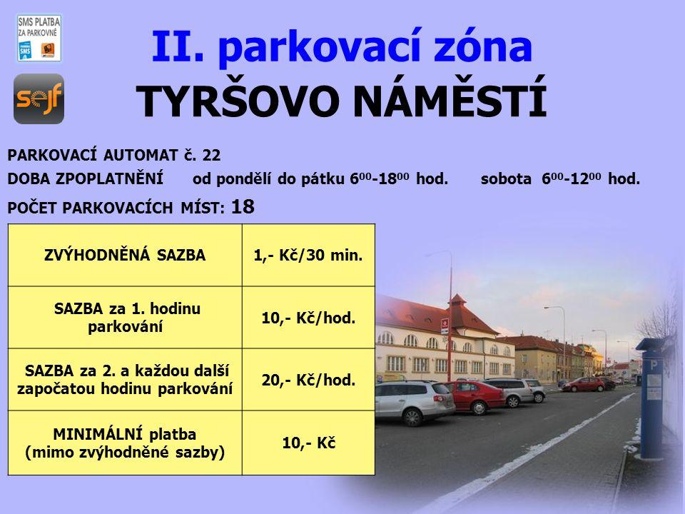 TYRŠOVO NÁMĚSTÍ II. parkovací zóna PARKOVACÍ AUTOMAT č. 22 DOBA ZPOPLATNĚNÍ od pondělí do pátku 6 00 -18 00 hod. sobota 6 00 -12 00 hod. POČET PARKOVA