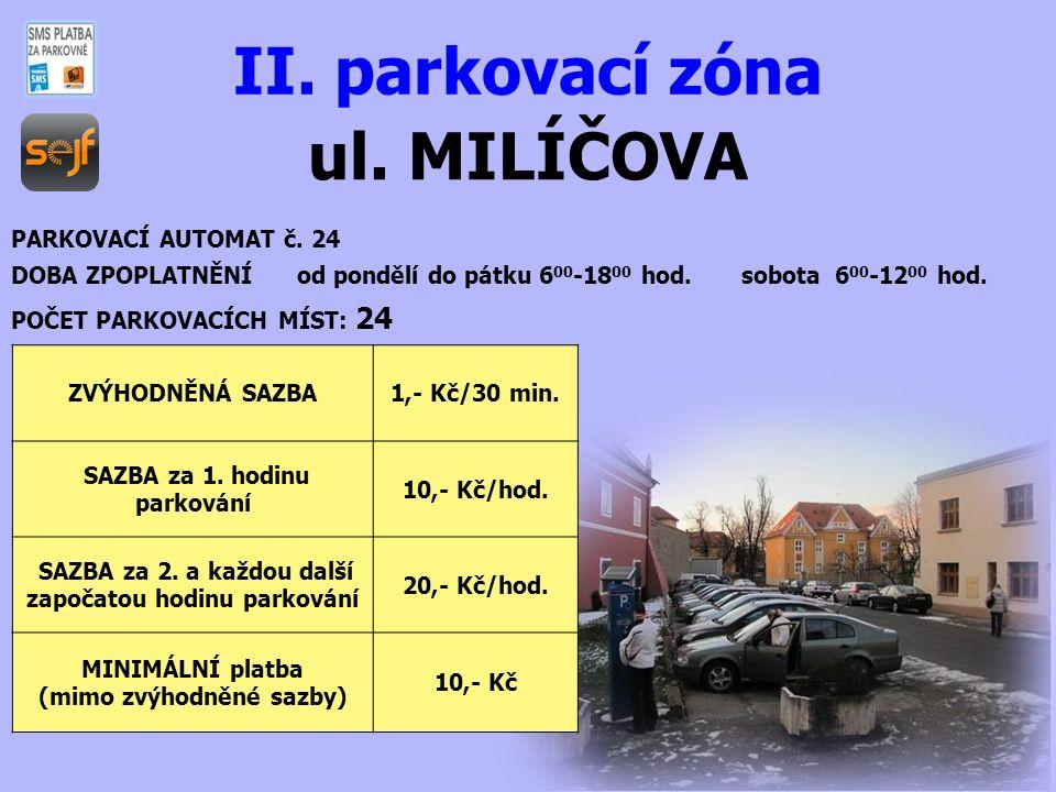 ul. MILÍČOVA II. parkovací zóna PARKOVACÍ AUTOMAT č. 24 DOBA ZPOPLATNĚNÍ od pondělí do pátku 6 00 -18 00 hod. sobota 6 00 -12 00 hod. POČET PARKOVACÍC