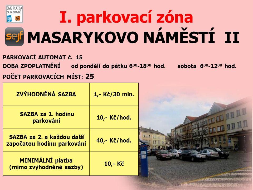 MASARYKOVO NÁMĚSTÍ II I. parkovací zóna PARKOVACÍ AUTOMAT č. 15 DOBA ZPOPLATNĚNÍ od pondělí do pátku 6 00 -18 00 hod. sobota 6 00 -12 00 hod. POČET PA