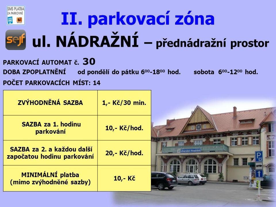 ul. NÁDRAŽNÍ – přednádražní prostor II. parkovací zóna PARKOVACÍ AUTOMAT č. 30 DOBA ZPOPLATNĚNÍ od pondělí do pátku 6 00 -18 00 hod. sobota 6 00 -12 0
