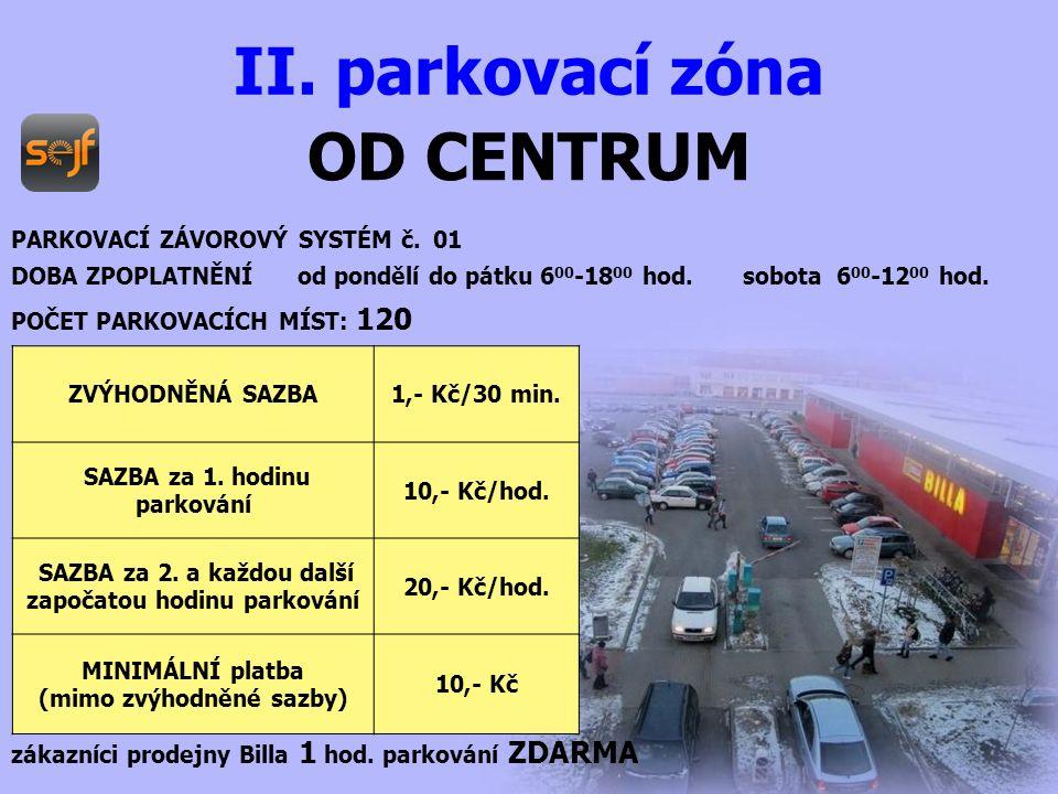 OD CENTRUM PARKOVACÍ ZÁVOROVÝ SYSTÉM č.01 DOBA ZPOPLATNĚNÍ od pondělí do pátku 6 00 -18 00 hod.