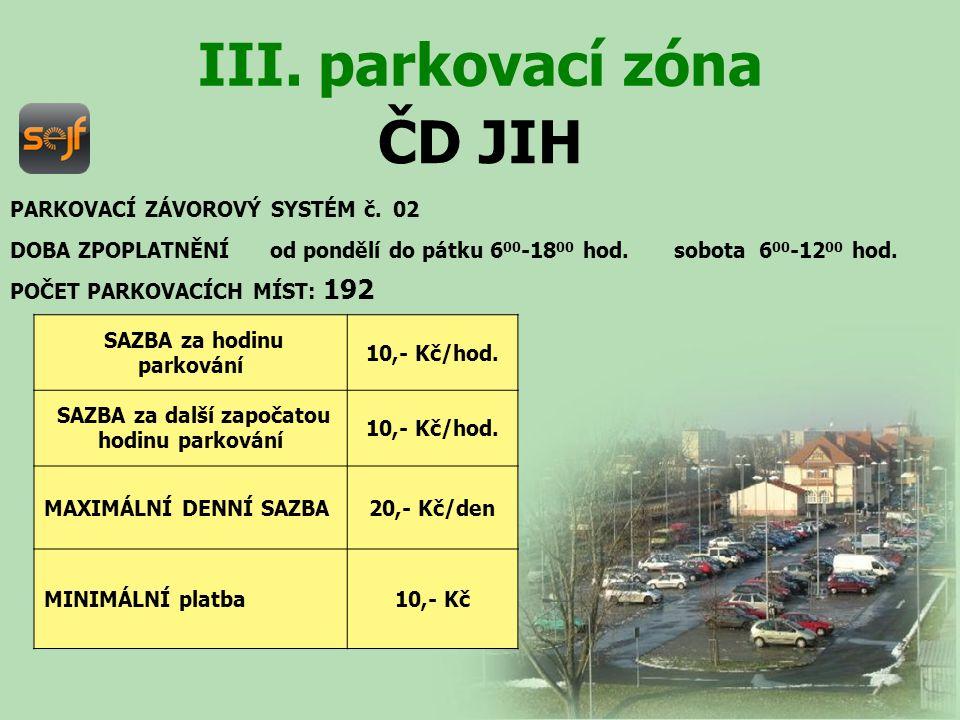 ČD JIH III. parkovací zóna PARKOVACÍ ZÁVOROVÝ SYSTÉM č. 02 DOBA ZPOPLATNĚNÍ od pondělí do pátku 6 00 -18 00 hod. sobota 6 00 -12 00 hod. POČET PARKOVA