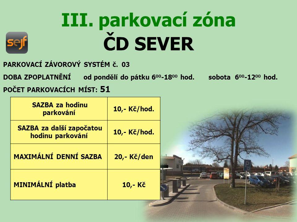 ČD SEVER III. parkovací zóna PARKOVACÍ ZÁVOROVÝ SYSTÉM č. 03 DOBA ZPOPLATNĚNÍ od pondělí do pátku 6 00 -18 00 hod. sobota 6 00 -12 00 hod. POČET PARKO