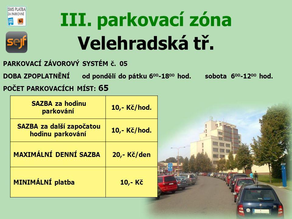 Velehradská tř. III. parkovací zóna PARKOVACÍ ZÁVOROVÝ SYSTÉM č. 05 DOBA ZPOPLATNĚNÍ od pondělí do pátku 6 00 -18 00 hod. sobota 6 00 -12 00 hod. POČE