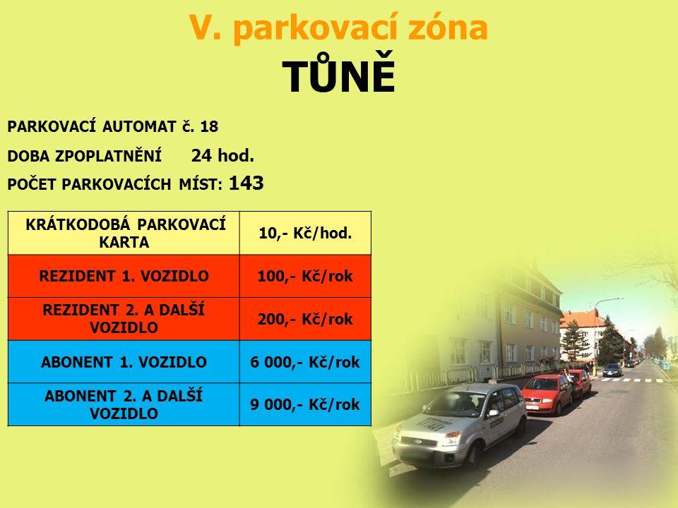 TŮNĚ V. parkovací zóna PARKOVACÍ AUTOMAT č. 18 POČET PARKOVACÍCH MÍST: 143 DOBA ZPOPLATNĚNÍ 24 hod. KRÁTKODOBÁ PARKOVACÍ KARTA 10,- Kč/hod. REZIDENT 1