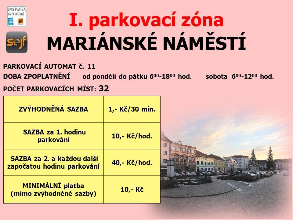 MARIÁNSKÉ NÁMĚSTÍ I. parkovací zóna PARKOVACÍ AUTOMAT č. 11 DOBA ZPOPLATNĚNÍ od pondělí do pátku 6 00 -18 00 hod. sobota 6 00 -12 00 hod. POČET PARKOV