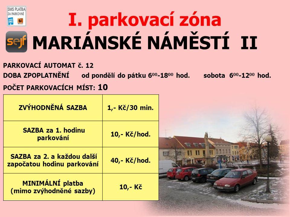 MARIÁNSKÉ NÁMĚSTÍ II I. parkovací zóna PARKOVACÍ AUTOMAT č. 12 DOBA ZPOPLATNĚNÍ od pondělí do pátku 6 00 -18 00 hod. sobota 6 00 -12 00 hod. POČET PAR