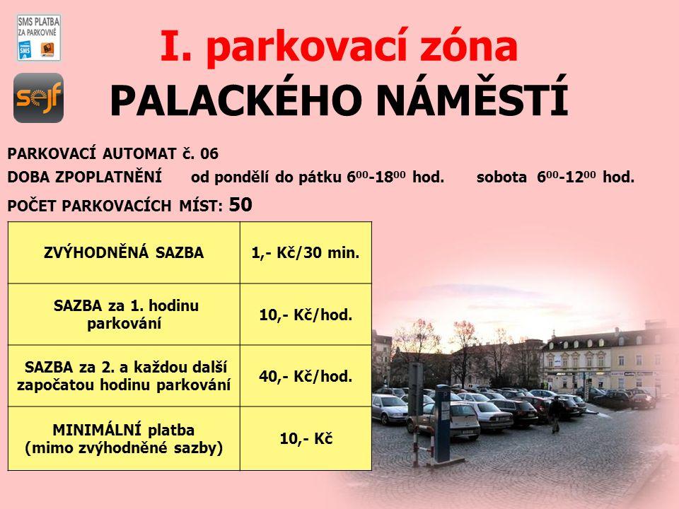 PALACKÉHO NÁMĚSTÍ I. parkovací zóna PARKOVACÍ AUTOMAT č. 06 DOBA ZPOPLATNĚNÍ od pondělí do pátku 6 00 -18 00 hod. sobota 6 00 -12 00 hod. POČET PARKOV
