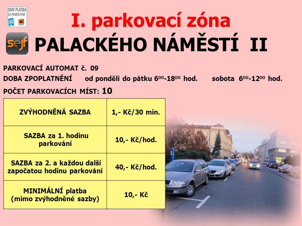 PALACKÉHO NÁMĚSTÍ II I. parkovací zóna PARKOVACÍ AUTOMAT č. 09 DOBA ZPOPLATNĚNÍ od pondělí do pátku 6 00 -18 00 hod. sobota 6 00 -12 00 hod. POČET PAR