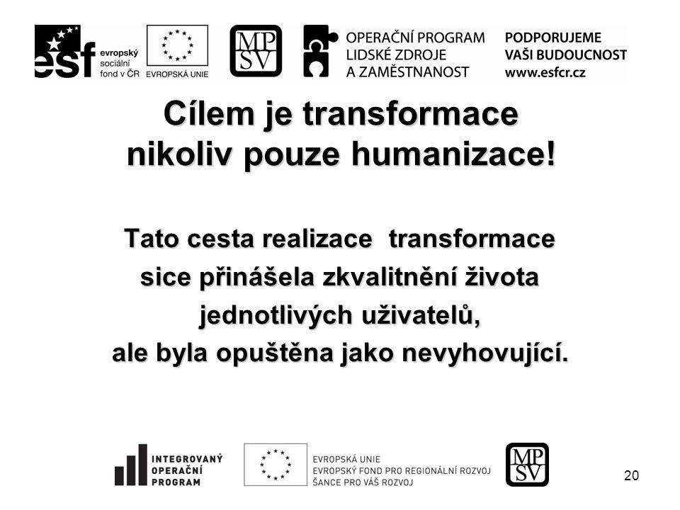 20 Cílem je transformace nikoliv pouze humanizace.