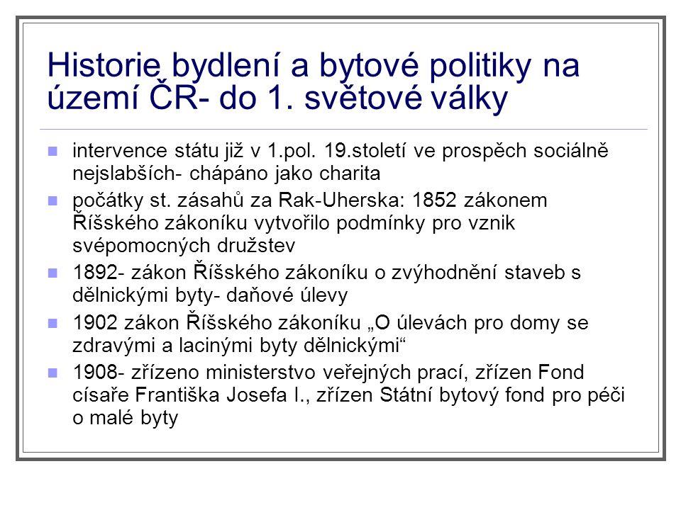 Období první Československé republiky  Bytová politika spočívala v:  podpoře výstavby nových bytů  ochraně nájemníků  určité regulaci trhu s byty  Od roku 1919-1936 Zákony o stavebním ruchu  zaměřeny na podporu výstavby tzv.
