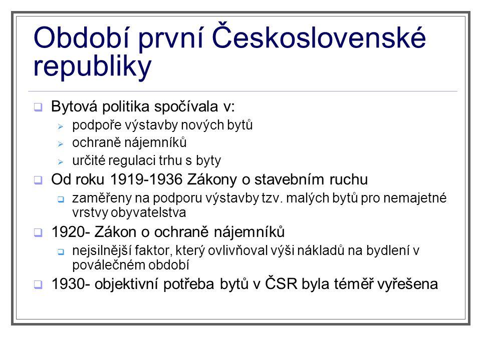 Období první Československé republiky  Bytová politika spočívala v:  podpoře výstavby nových bytů  ochraně nájemníků  určité regulaci trhu s byty