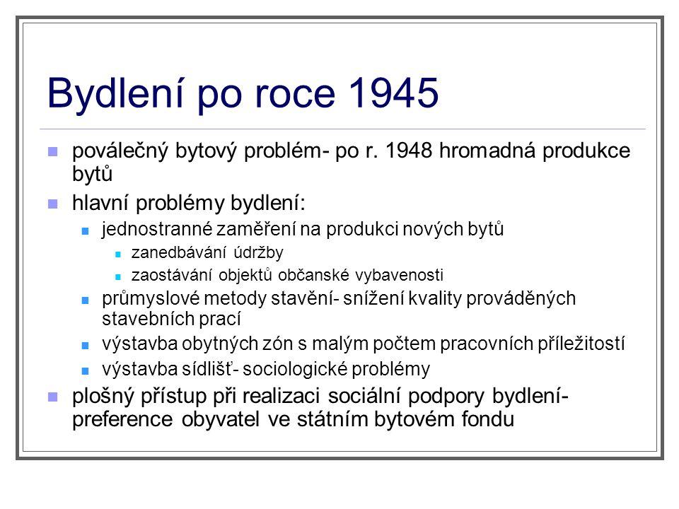 Bydlení po roce 1945 poválečný bytový problém- po r. 1948 hromadná produkce bytů hlavní problémy bydlení: jednostranné zaměření na produkci nových byt