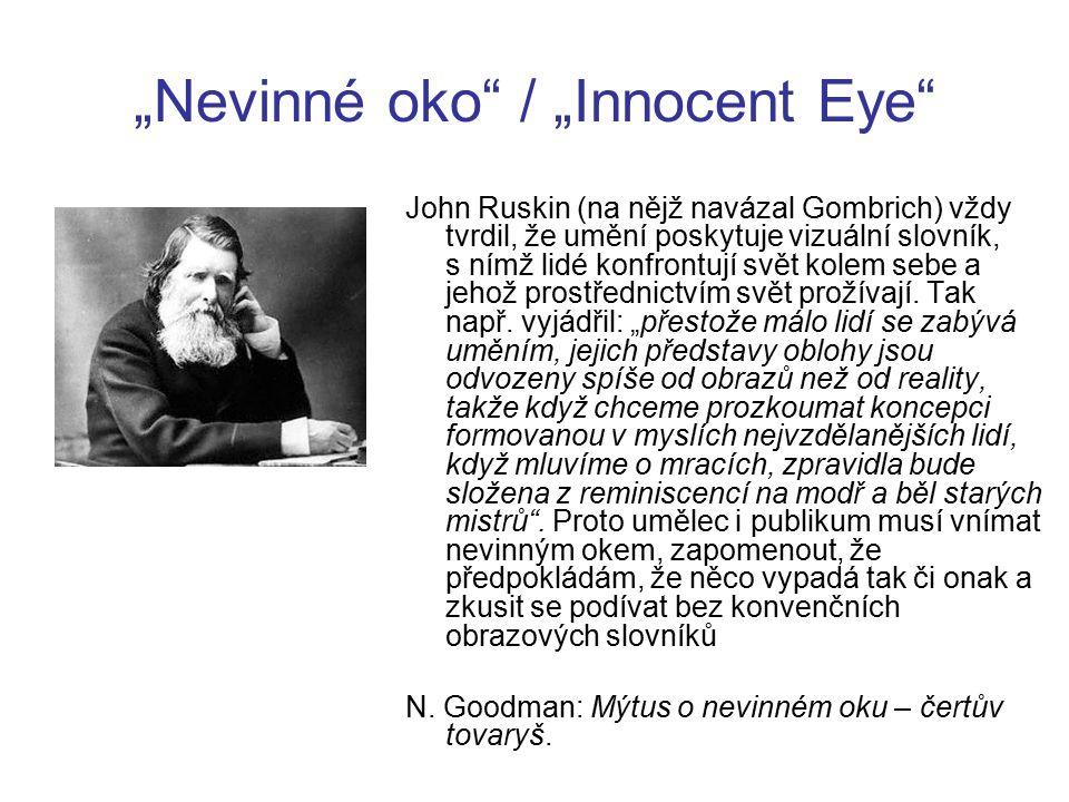 """""""Nevinné oko / """"Innocent Eye John Ruskin (na nějž navázal Gombrich) vždy tvrdil, že umění poskytuje vizuální slovník, s nímž lidé konfrontují svět kolem sebe a jehož prostřednictvím svět prožívají."""