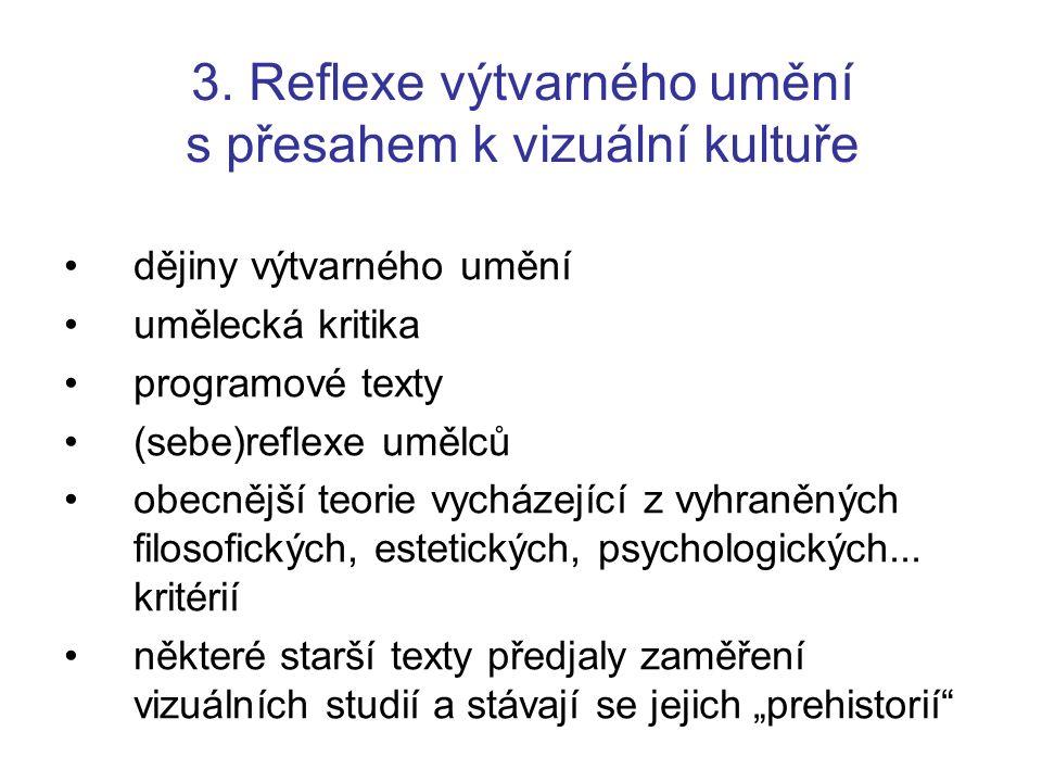 3. Reflexe výtvarného umění s přesahem k vizuální kultuře dějiny výtvarného umění umělecká kritika programové texty (sebe)reflexe umělců obecnější teo