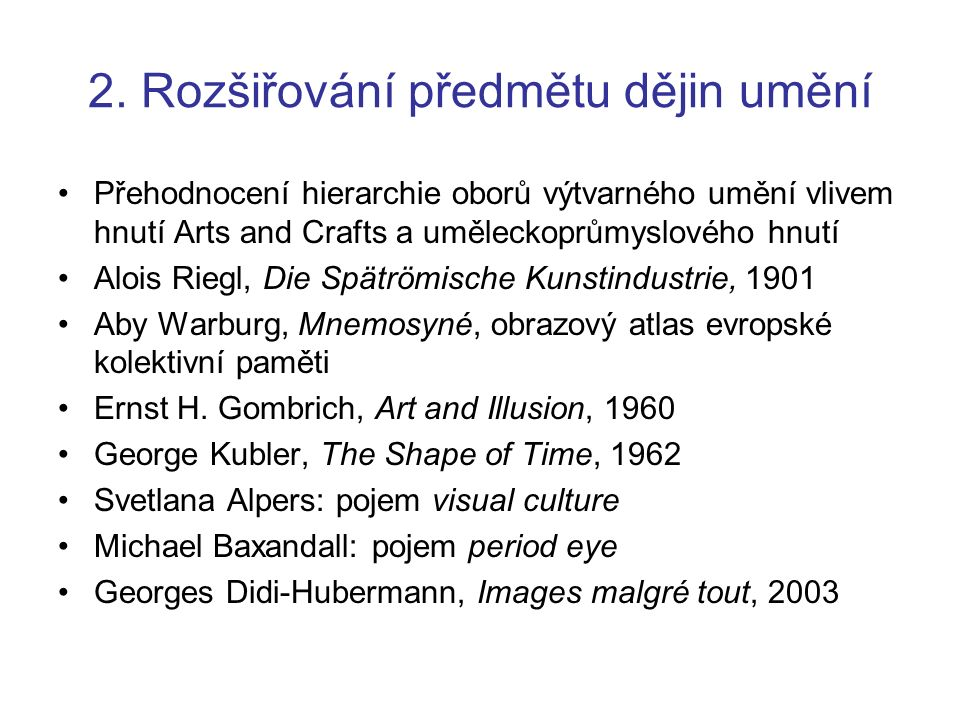 2. Rozšiřování předmětu dějin umění Přehodnocení hierarchie oborů výtvarného umění vlivem hnutí Arts and Crafts a uměleckoprůmyslového hnutí Alois Rie