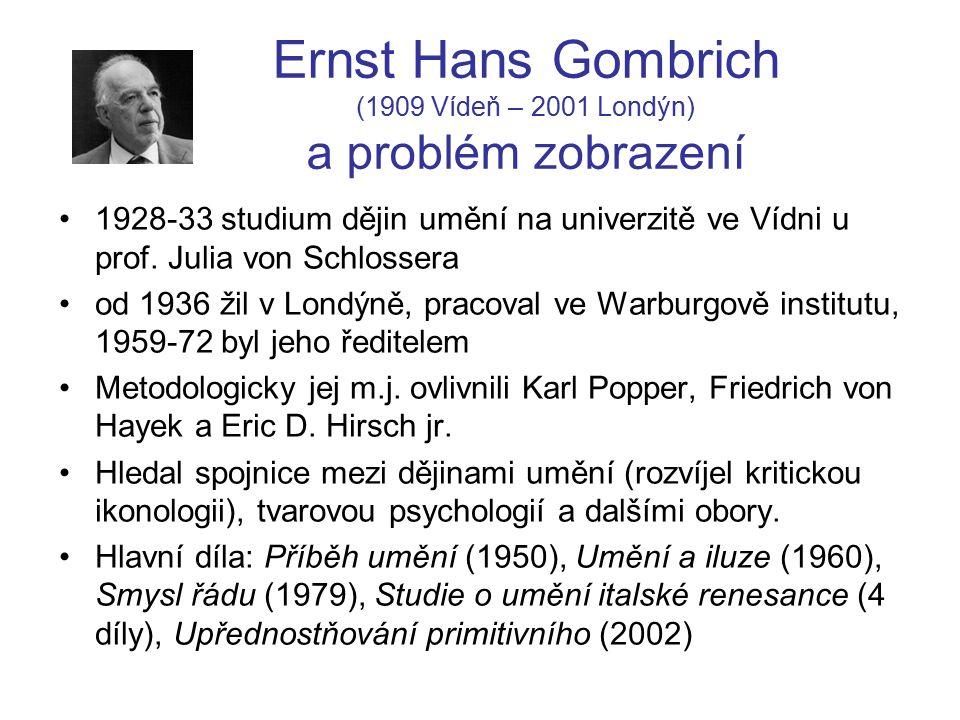 Ernst Hans Gombrich (1909 Vídeň – 2001 Londýn) a problém zobrazení 1928-33 studium dějin umění na univerzitě ve Vídni u prof.