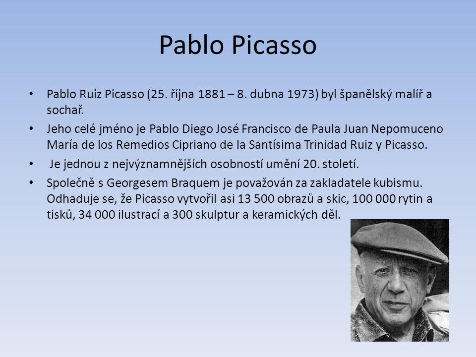Pablo Picasso Pablo Ruiz Picasso (25. října 1881 – 8.