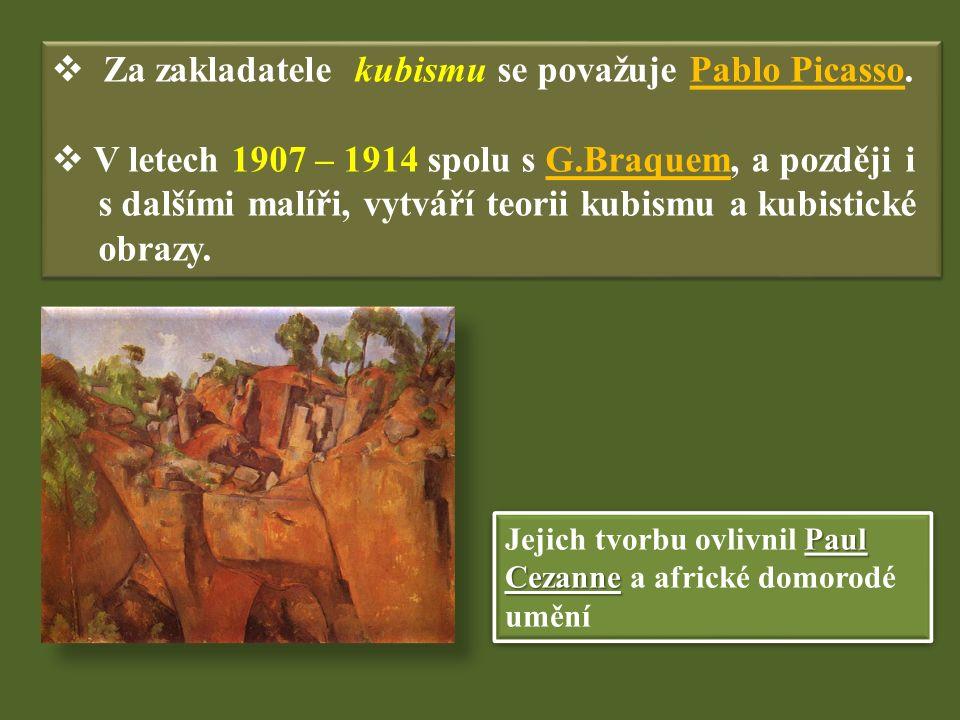  Za zakladatele kubismu se považuje Pablo Picasso.