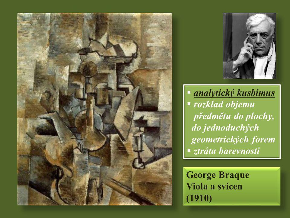 George Braque Viola a svícen (1910) George Braque Viola a svícen (1910)  analytický kusbimus  rozklad objemu předmětu do plochy, do jednoduchých geometrických forem  ztráta barevnosti  analytický kusbimus  rozklad objemu předmětu do plochy, do jednoduchých geometrických forem  ztráta barevnosti