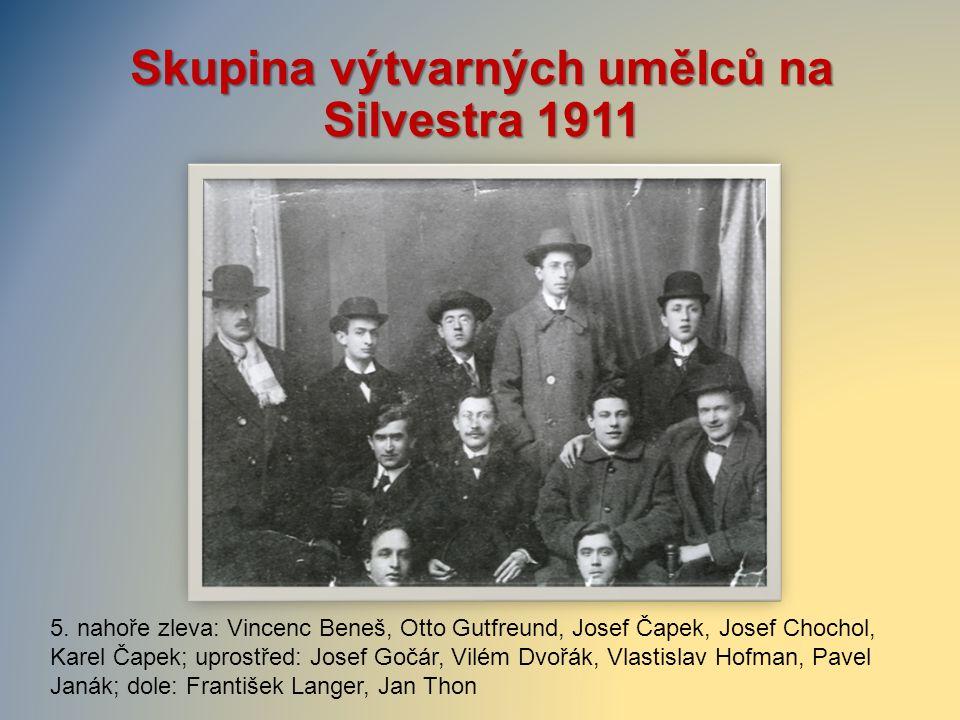 Skupina výtvarných umělců na Silvestra 1911 5. nahoře zleva: Vincenc Beneš, Otto Gutfreund, Josef Čapek, Josef Chochol, Karel Čapek; uprostřed: Josef