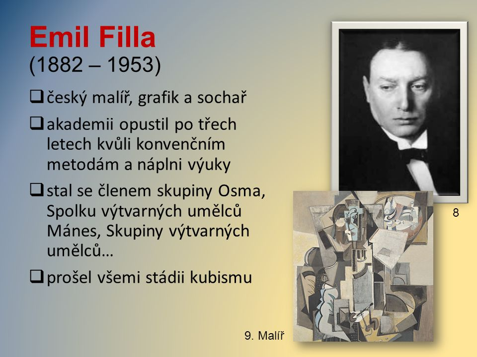 Emil Filla (1882 – 1953)  český malíř, grafik a sochař  akademii opustil po třech letech kvůli konvenčním metodám a náplni výuky  stal se členem sk