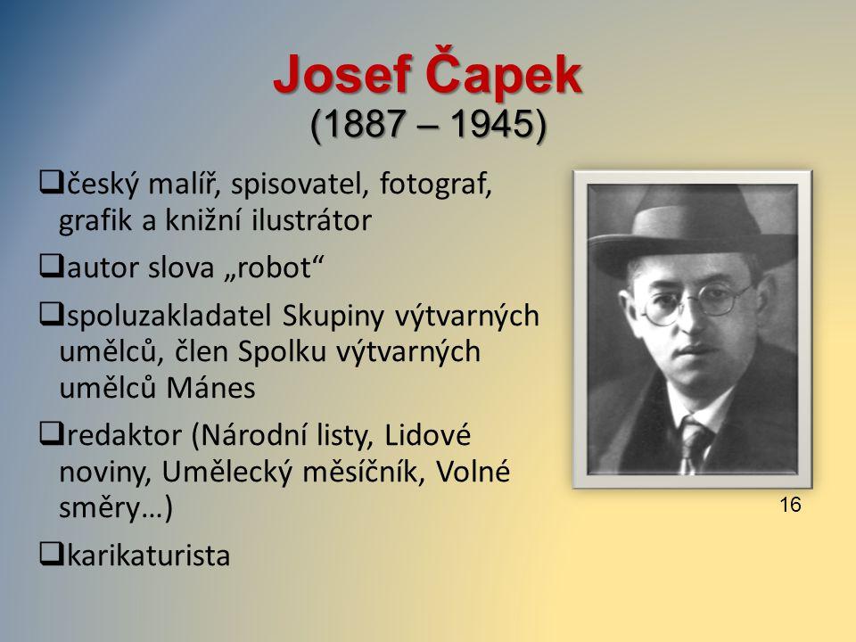 """Josef Čapek (1887 – 1945)  český malíř, spisovatel, fotograf, grafik a knižní ilustrátor  autor slova """"robot""""  spoluzakladatel Skupiny výtvarných u"""