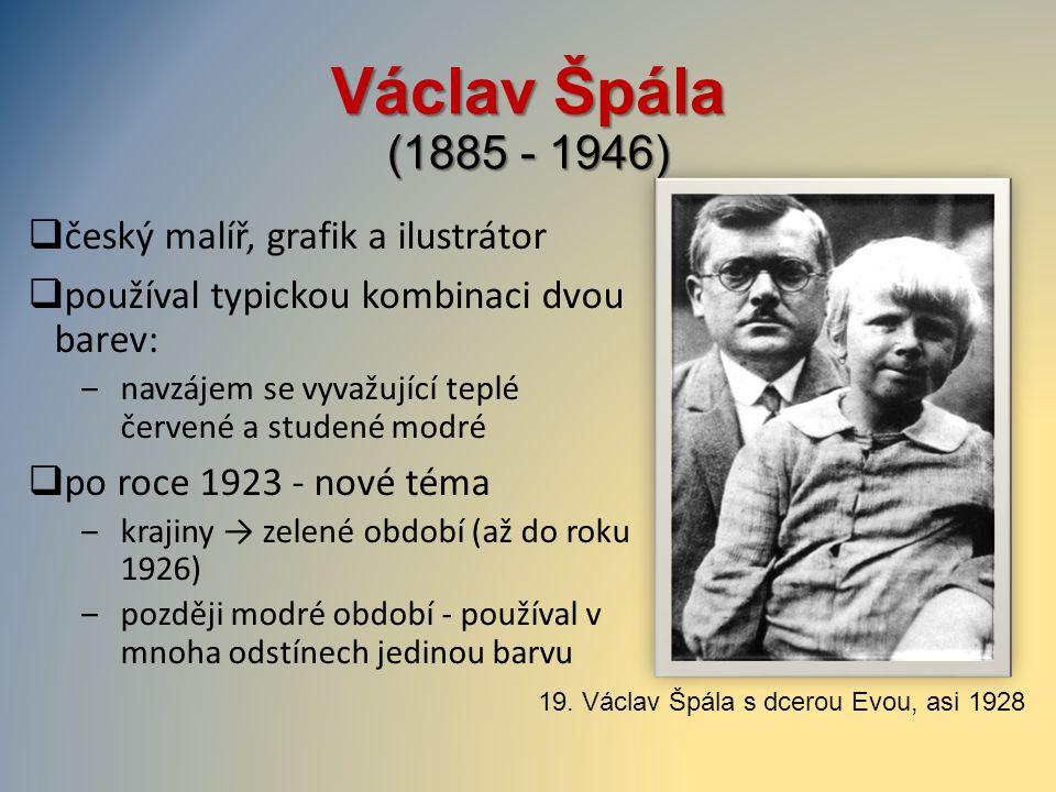 Václav Špála (1885 - 1946)  český malíř, grafik a ilustrátor  používal typickou kombinaci dvou barev: ‒navzájem se vyvažující teplé červené a studen