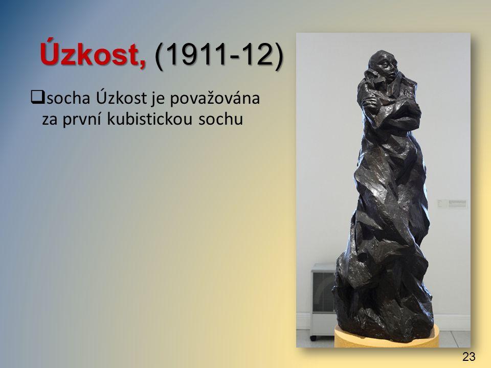 Úzkost, (1911-12)  socha Úzkost je považována za první kubistickou sochu 23