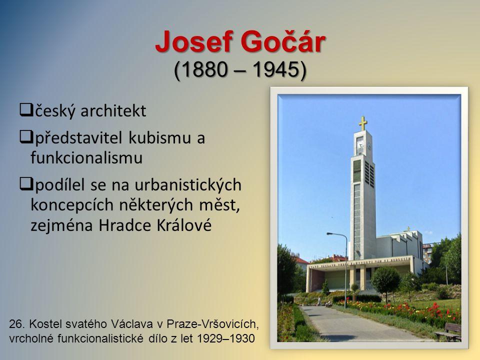 Josef Gočár (1880 – 1945)  český architekt  představitel kubismu a funkcionalismu  podílel se na urbanistických koncepcích některých měst, zejména
