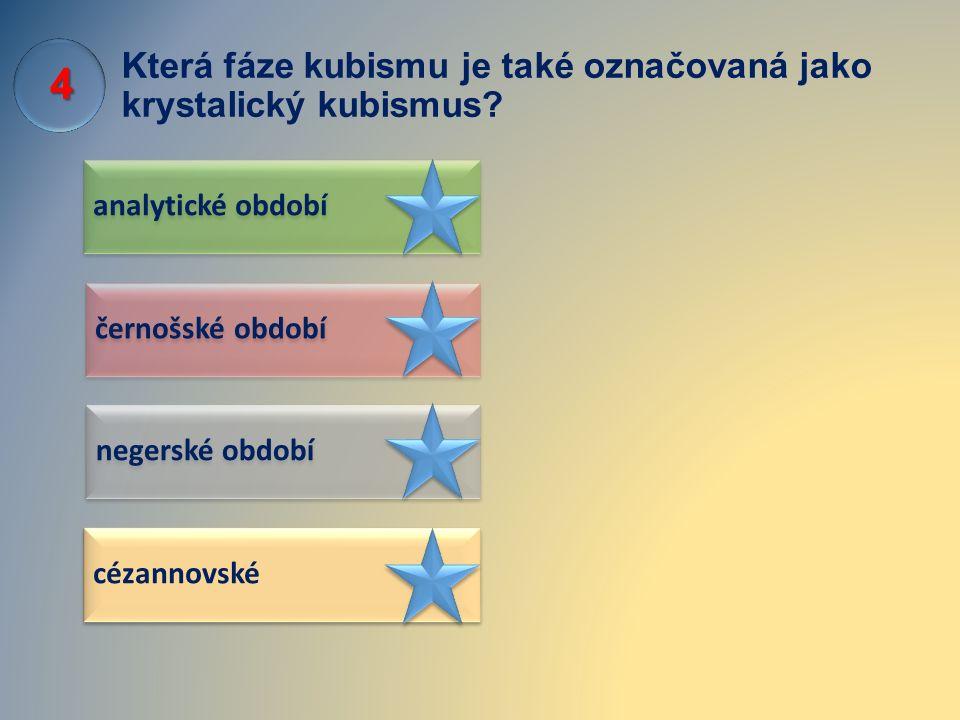 Která fáze kubismu je také označovaná jako krystalický kubismus? analytické období negerské období černošské období cézannovské 4