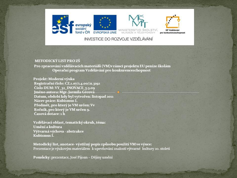 METODICKÝ LIST PRO ZŠ Pro zpracování vzdělávacích materiálů (VM)v rámci projektu EU peníze školám Operační program Vzdělávání pro konkurenceschopnost Projekt: Moderní výuka Registrační číslo: CZ.1.07/1.4.00/21.3192 Číslo DUM: VY_32_INOVACE_5.3.09 Jméno autora: Mgr.