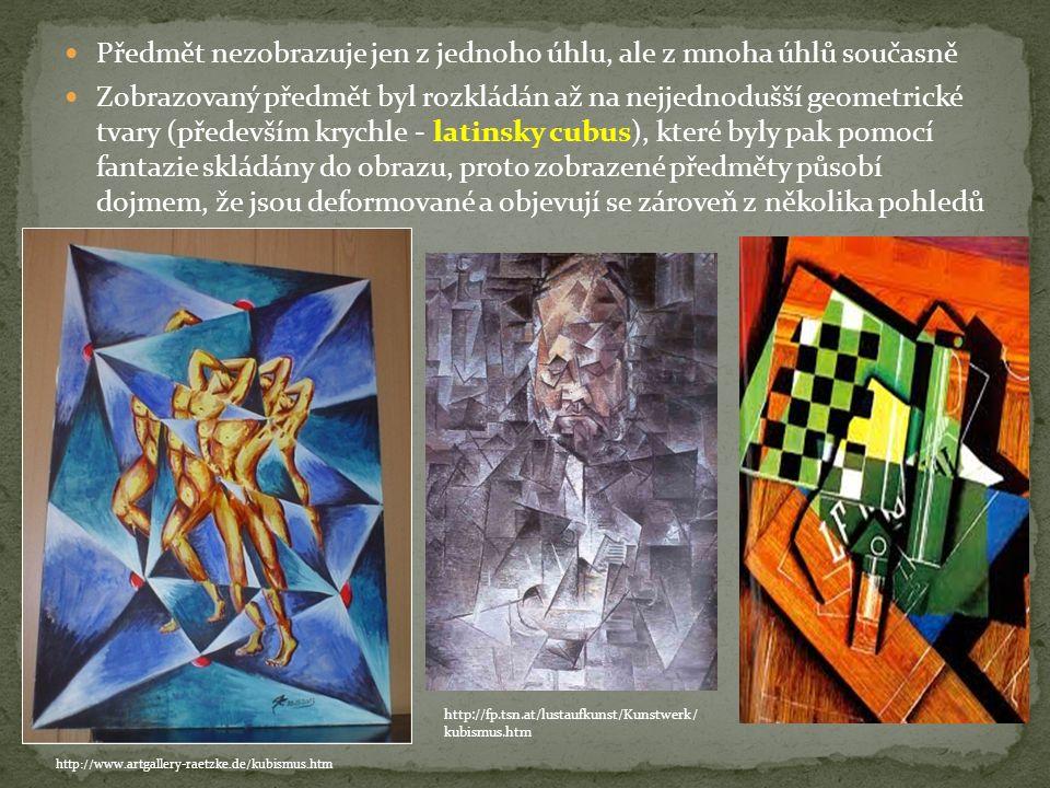 Předmět nezobrazuje jen z jednoho úhlu, ale z mnoha úhlů současně Zobrazovaný předmět byl rozkládán až na nejjednodušší geometrické tvary (především krychle - latinsky cubus), které byly pak pomocí fantazie skládány do obrazu, proto zobrazené předměty působí dojmem, že jsou deformované a objevují se zároveň z několika pohledů http://www.artgallery-raetzke.de/kubismus.htm http://fp.tsn.at/lustaufkunst/Kunstwerk/ kubismus.htm
