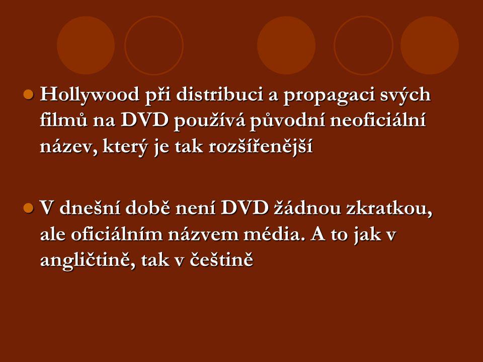 Hollywood při distribuci a propagaci svých filmů na DVD používá původní neoficiální název, který je tak rozšířenější Hollywood při distribuci a propagaci svých filmů na DVD používá původní neoficiální název, který je tak rozšířenější V dnešní době není DVD žádnou zkratkou, ale oficiálním názvem média.
