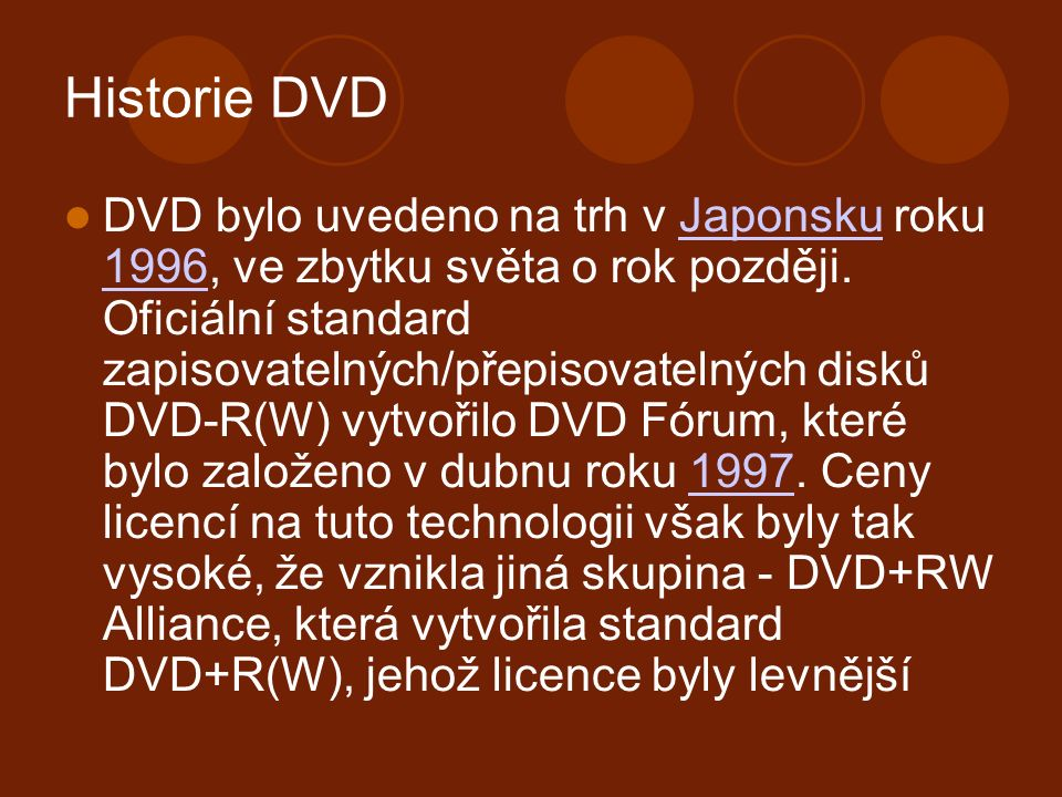 Historie DVD DVD bylo uvedeno na trh v Japonsku roku 1996, ve zbytku světa o rok později.