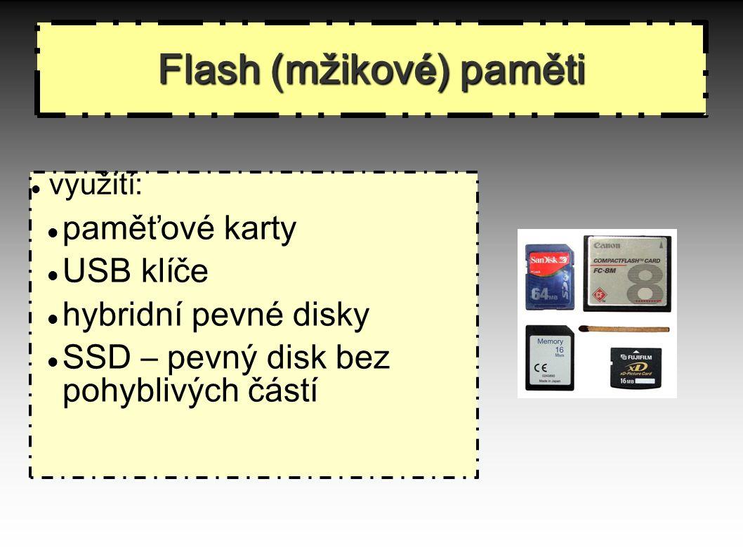 využití: paměťové karty USB klíče hybridní pevné disky SSD – pevný disk bez pohyblivých částí Flash (mžikov é ) paměti