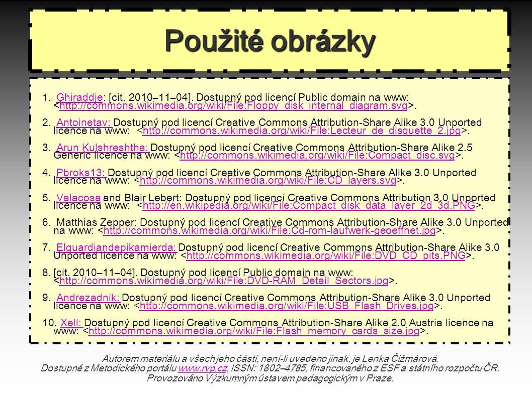 Použit é obr á zky 1. Ghiraddje: [cit. 2010–11–04]. Dostupný pod licencí Public domain na www:.Ghiraddjehttp://commons.wikimedia.org/wiki/File:Floppy_