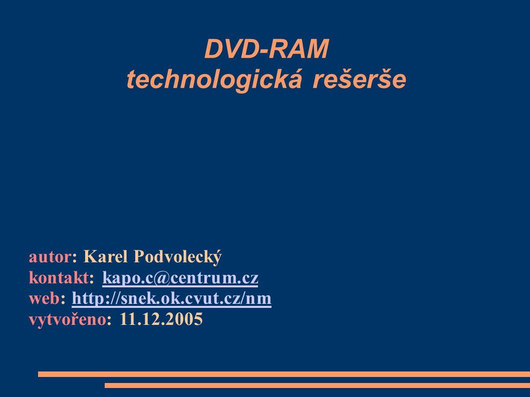 DVD-RAM technologická rešerše autor: Karel Podvolecký kontakt: kapo.c@centrum.czkapo.c@centrum.cz web: http://snek.ok.cvut.cz/nmhttp://snek.ok.cvut.cz/nm vytvořeno: 11.12.2005