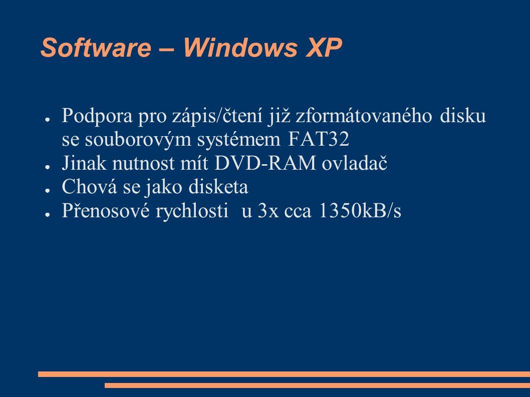 Software – Windows XP ● Podpora pro zápis/čtení již zformátovaného disku se souborovým systémem FAT32 ● Jinak nutnost mít DVD-RAM ovladač ● Chová se jako disketa ● Přenosové rychlosti u 3x cca 1350kB/s
