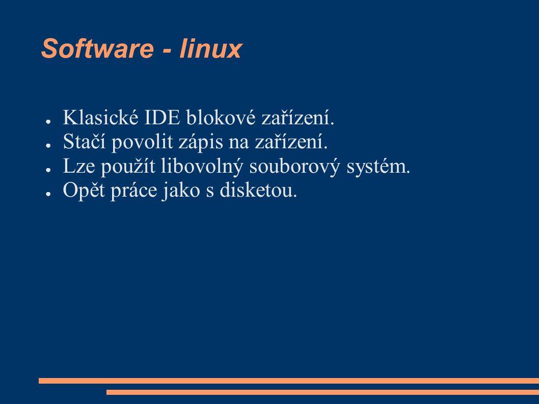 Software - linux ● Klasické IDE blokové zařízení. ● Stačí povolit zápis na zařízení.