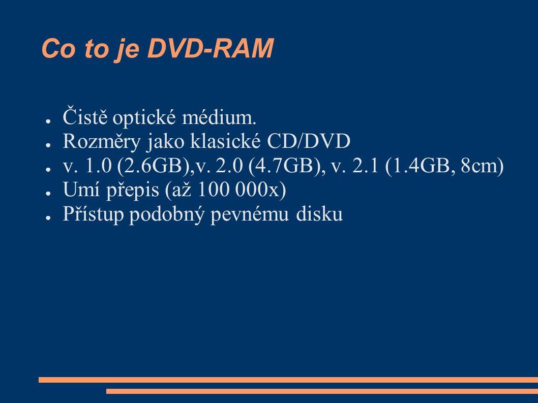 Co to je DVD-RAM ● Čistě optické médium. ● Rozměry jako klasické CD/DVD ● v.