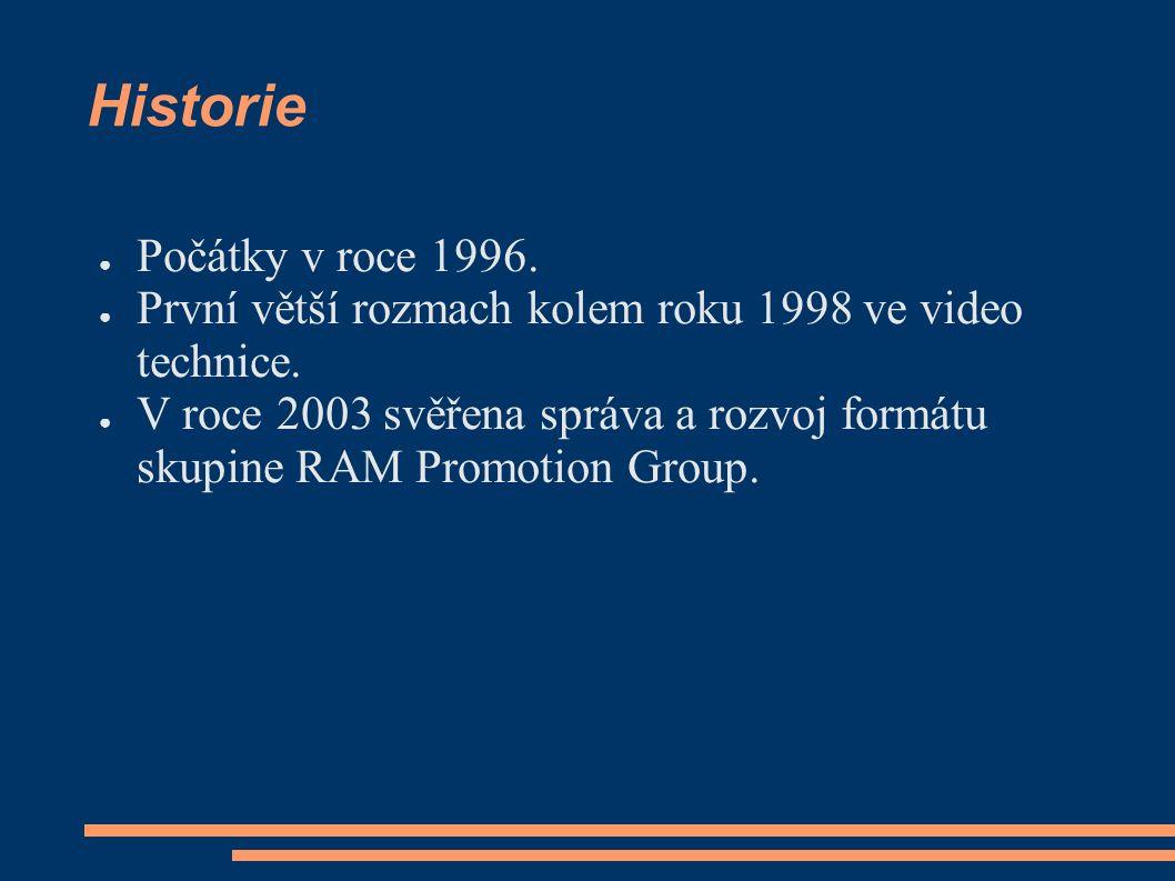 Historie ● Počátky v roce 1996. ● První větší rozmach kolem roku 1998 ve video technice.