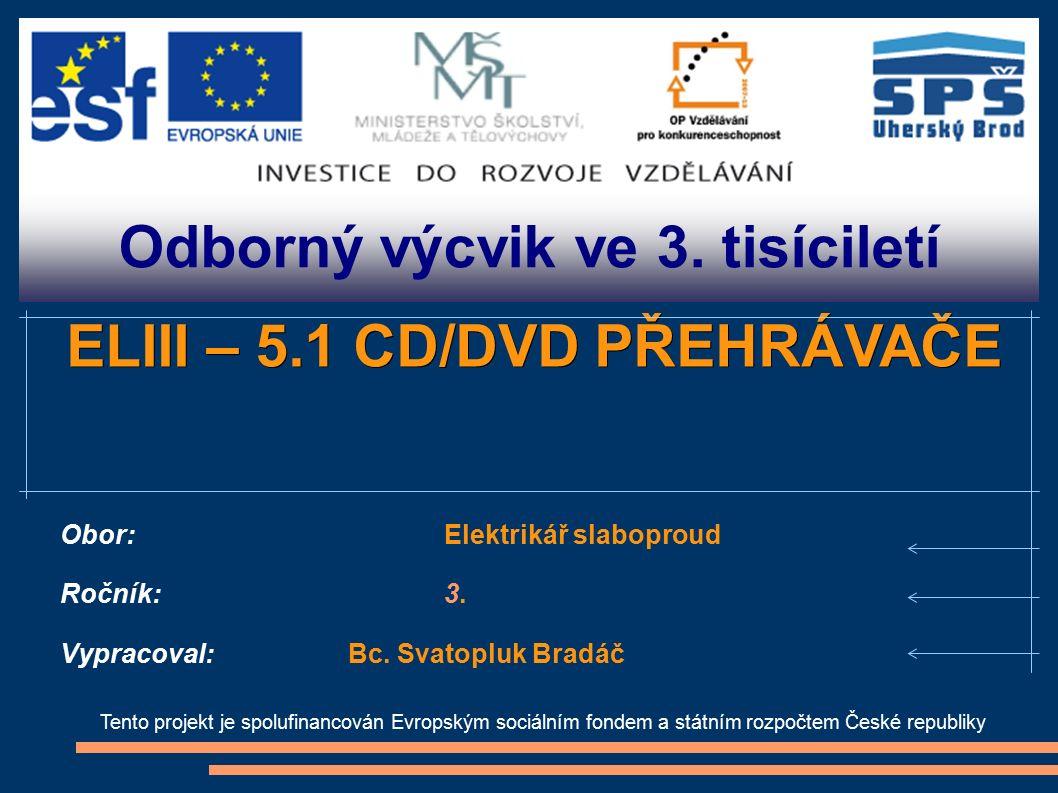 Odborný výcvik ve 3. tisíciletí Tento projekt je spolufinancován Evropským sociálním fondem a státním rozpočtem České republiky ELIII – 5.1 CD/DVD PŘE