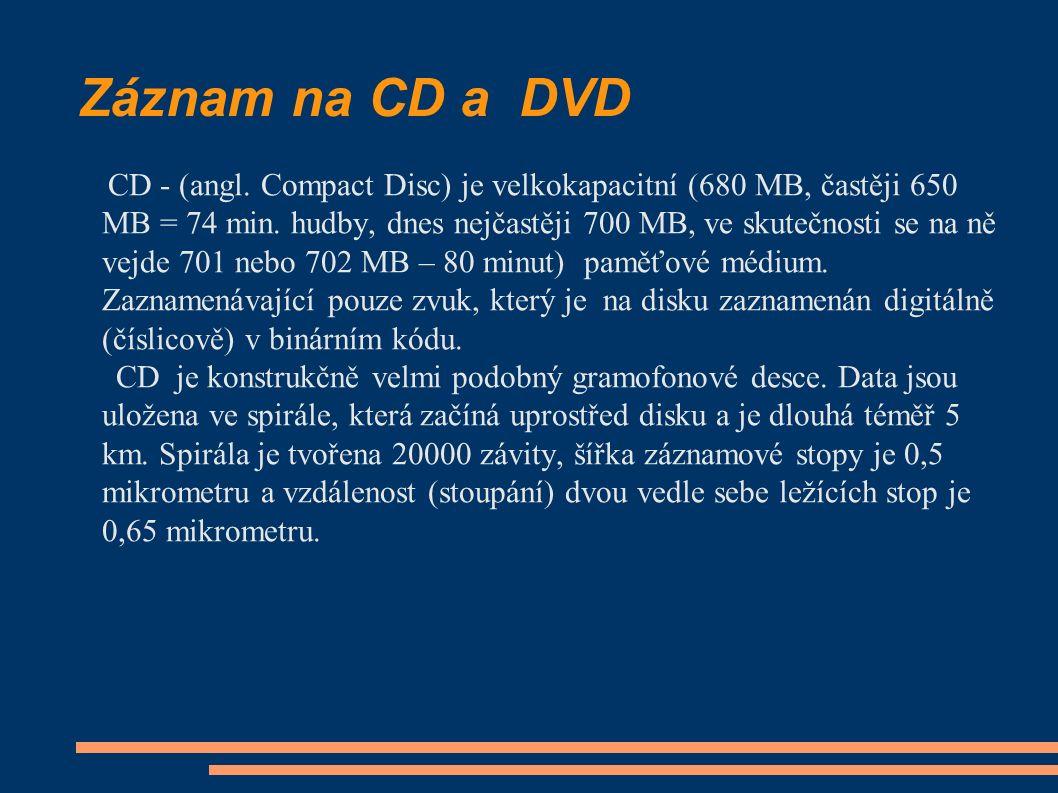 Záznam na CD a DVD CD - (angl. Compact Disc) je velkokapacitní (680 MB, častěji 650 MB = 74 min. hudby, dnes nejčastěji 700 MB, ve skutečnosti se na n