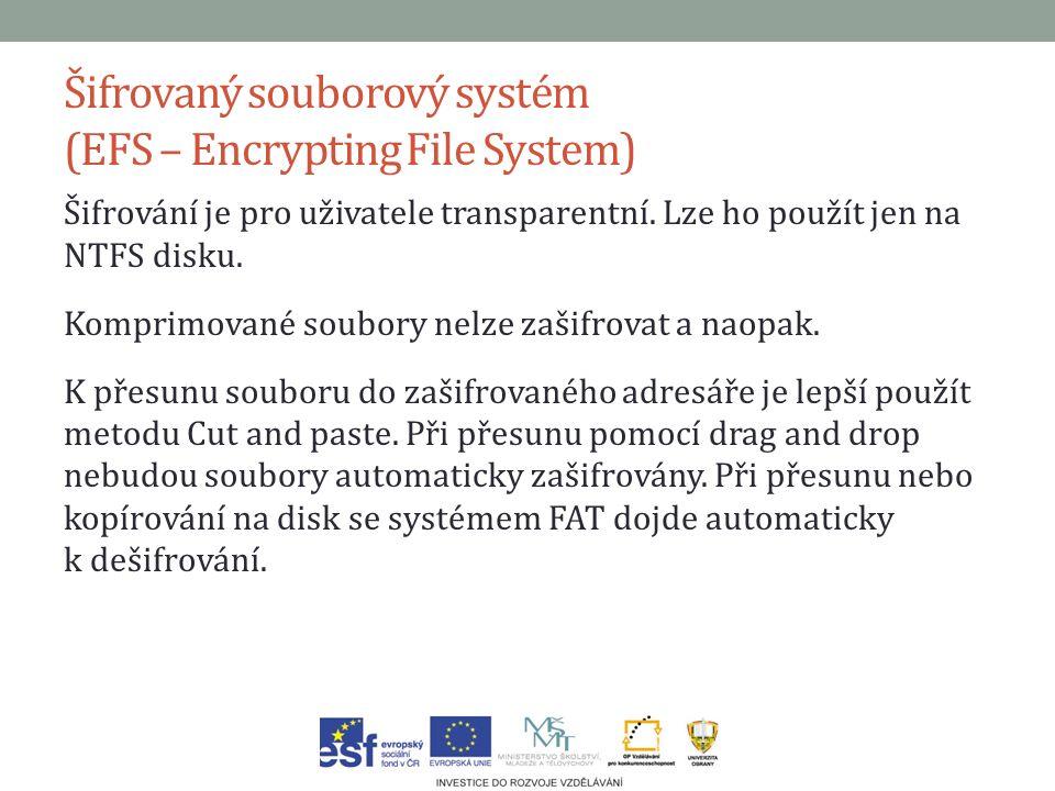 Šifrovaný souborový systém (EFS – Encrypting File System) Šifrování je pro uživatele transparentní.