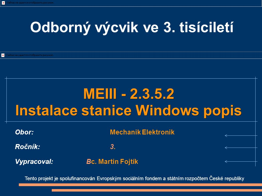 Odborný výcvik ve 3. tisíciletí Tento projekt je spolufinancován Evropským sociálním fondem a státním rozpočtem České republiky MEIII - 2.3.5.2 Instal